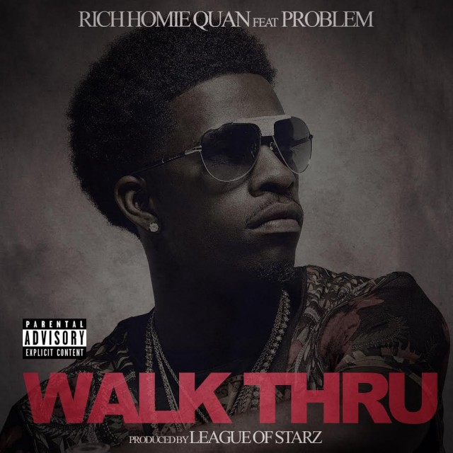 Rich Homie Quan feat. Problem - Walk Thru